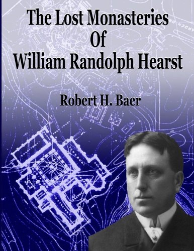 The Lost Monasteries Of William Randolph Hearst: Baer, Dr. Robert H.