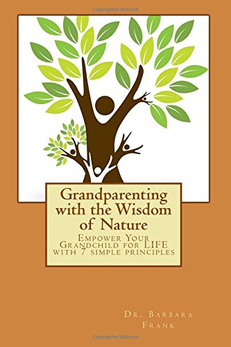 9781470091316: Grandparenting with the Wisdom of Nature: Empower Your Grandchild for LIFE with 7 simple principles
