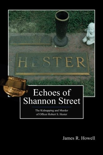 9781470094812: Echoes of Shannon Street: The Kidnapping and Murder of Officer Robert S. Hester