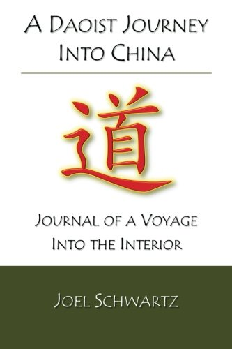 A Daoist Journey into China: journal of: Joel Schwartz