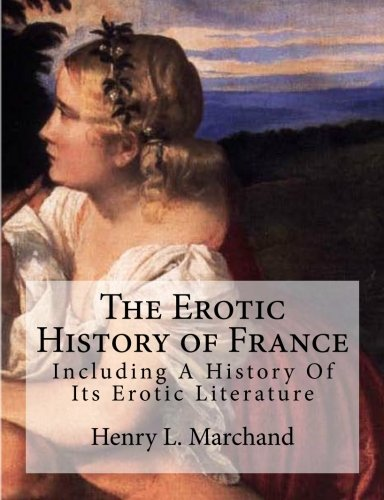 9781470095055: The Erotic History of France: Including A History Of Its Erotic Literature