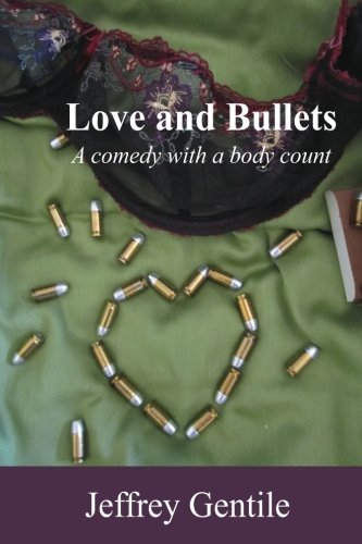 Love and Bullets: A Comedy with a: Jeffrey Gentile
