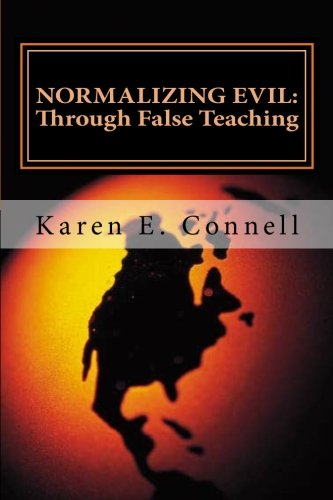 Normalizing Evil Through False Teaching: Connell, Karen E.