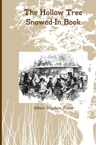 The Hollow Tree Snowed-In Book: Being a: Albert Bigelow Paine