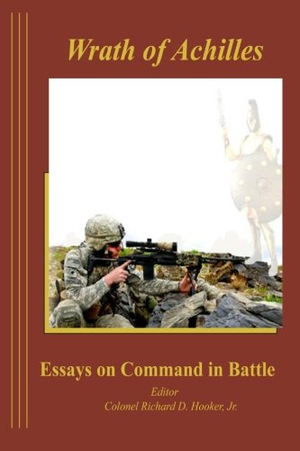 The Wrath of Achilles Essays on Command: Hooker Jr., Richard