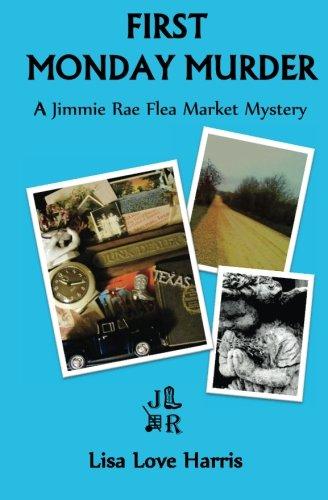 First Monday Murder: A Jimmie Rae Flea Market Mystery (Jimmie Rae Flea Market Mysteries): Love ...