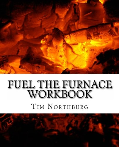 Fuel the Furnace Workbook: Exercises to Fuel: Northburg, Tim