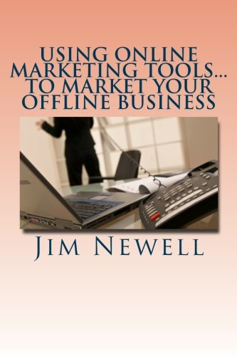 9781470103156: Using Online Marketing Tools...To Market Your Offline Business: 4 Essential Tools To Help You Find New Customers and Retain Your Existing One's Longer