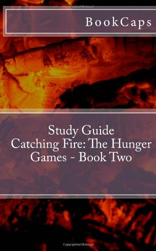 9781470106379: Catching Fire: The Hunger Games - Book Two: A BookCaps Study Guide