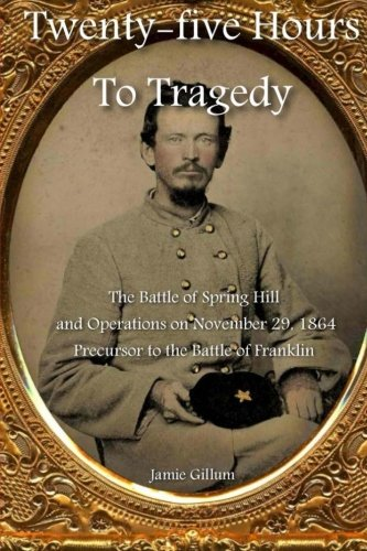 9781470106812: Twenty-five Hours to Tragedy: The Battle of Spring Hill and Operations on November 29, 1864: Precursor to the Battle of Franklin