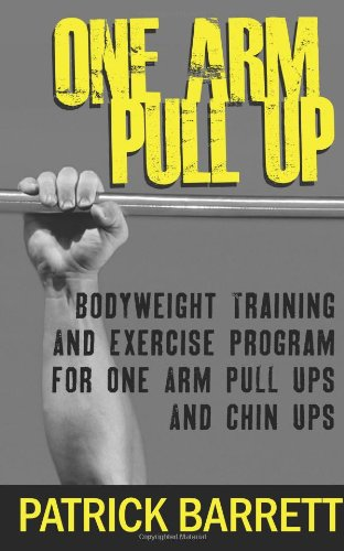 9781470108236: One Arm Pull Up: Bodyweight Training And Exercise Program For One Arm Pull Ups And Chin Ups