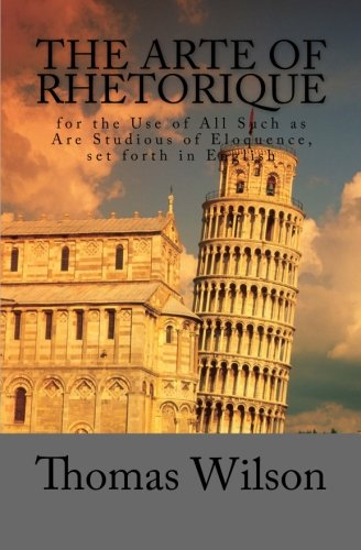 9781470110314: The Arte of Rhetorique: for the Use of All Such as Are Studious of Eloquence, set forth in English