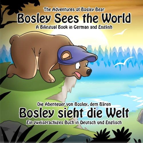 9781470111847: Bosley Sees the World: A Dual Language Book in German and English (The Adventures of Bosley Bear) (English and German Edition)