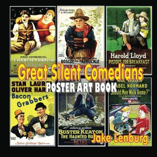 """9781470112417: Great Silent Comedians Poster Art Book: Featuring Charlie Chaplin, Buster Keaton, Harry Langdon, Laurel and Hardy, Harold Lloyd, Mabel Normand, Roscoe """"Fatty"""" Arbuckle and Charley Chase"""