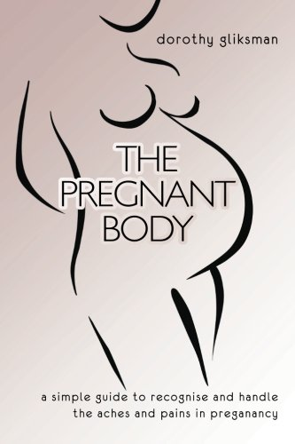 9781470113827: The Pregnant Body: a simple guide to recognise and handle the aches and pains in preganancy