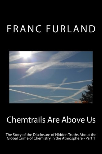 9781470121778: Chemtrails are above us (In color!): The story of the disclosure of hidden truths about the global crime of chemistry in the atmosphere
