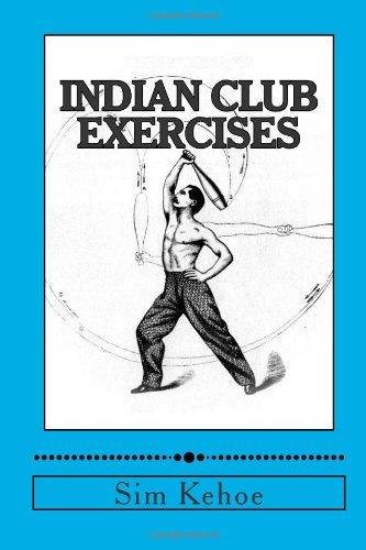 Indian Club Exercises: Sim D Kehoe