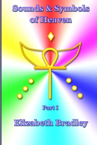 Sounds & Symbols of Heaven Part I (Volume 1) (1470127490) by Elizabeth Bradley