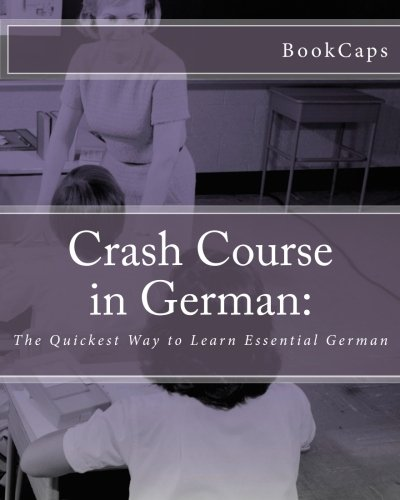 9781470128111: Crash Course in German:: The Quickest Way to Learn Essential German (German Edition)