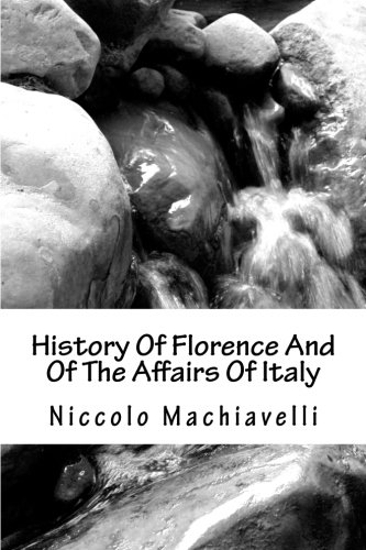 History Of Florence And Of The Affairs Of Italy (9781470128166) by Niccolo Machiavelli