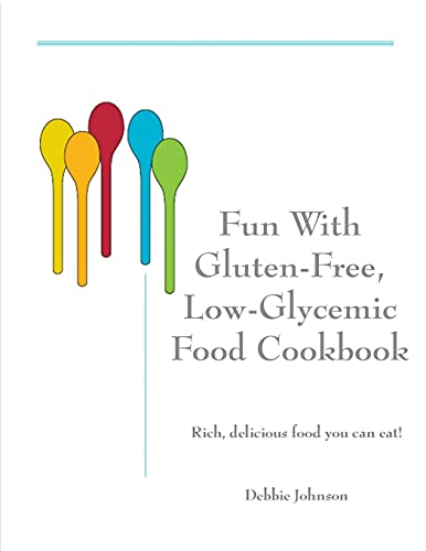 9781470130862: Fun with Gluten-Free, Low-Glycemic Food Cookbook: Rich, Delicious Food You Can Eat!