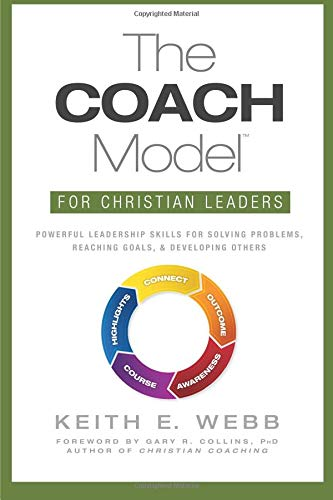 9781470131364: The COACH Model for Christian Leaders: Powerful Leadership Skills to Solve Problems, Reach Goals, and Develop Others