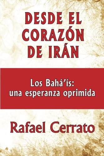 9781470132545: Desde el corazón de Irán: Los Bahá'ís: una esperanza oprimida (Spanish Edition)