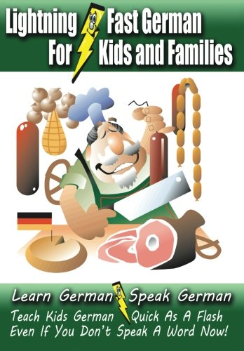 9781470132804: Lightning-Fast German - for Kids and Families: Learn German, Speak German, Teach Kids German - Quick As A Flash, Even If You Don't Speak A Word Now!