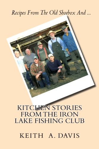 Kitchen Stories From The Iron Lake Fishing: Mr. Keith A.
