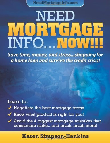 9781470138752: Need Mortgage Info...NOW!!!: Save time, money, and stress shopping for a home loan and survive the credit crisis!