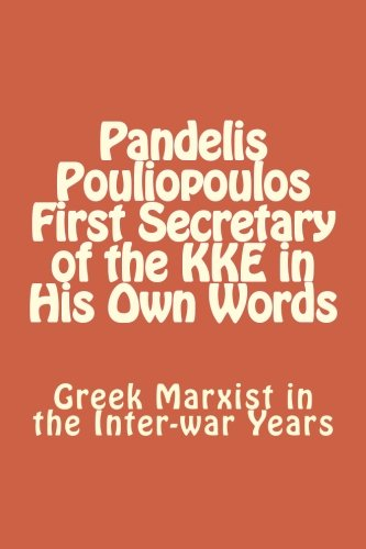 9781470139940: Pandelis Pouliopoulos First Secretary of the KKE in His Own Words: Greek Marxist in the Inter-war Years