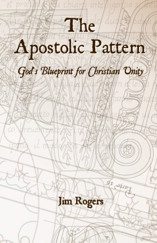 The Apostolic Pattern: God's Blueprint for Christian Unity: Jim Rogers