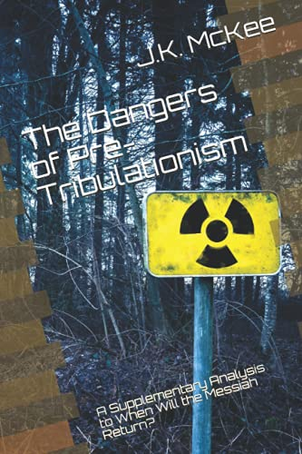 9781470142513: The Dangers of Pre-Tribulationism: A Supplementary Analysis to When Will the Messiah Return?