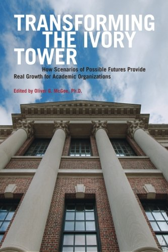 9781470146108: Transforming The Ivory Tower: How Scenarios of Possible Futures Provide Real Growth for Academic Organizations