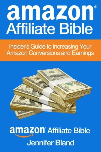 9781470148768: Amazon Affiliate Bible: Your Guide to Increasing Your Amazon Affiliate Conversions and Earnings