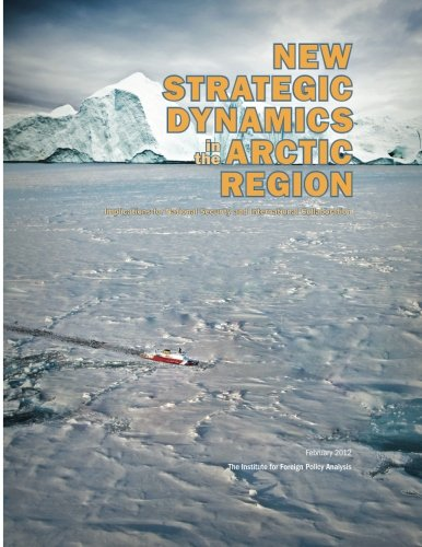 New Strategic Dynamics in the Arctic Region: Implications for National Security and International Collaboration (1470150999) by Charles M. Perry; Bobby Andersen