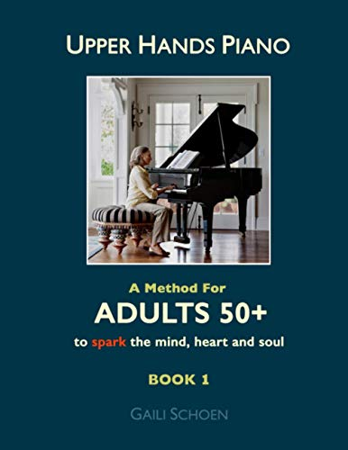 Upper Hands Piano: A Method for Adults 50+ to SPARK the Mind, Heart and Soul (Volume 1): Schoen, ...