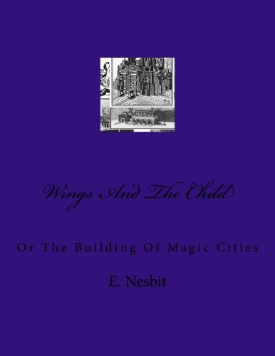 Wings And The Child: Or The Building: E. Nesbit