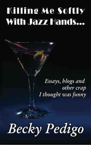 9781470153281: Killing Me Softly With Jazz Hands...: Essays, blogs and other crap I thought was funny