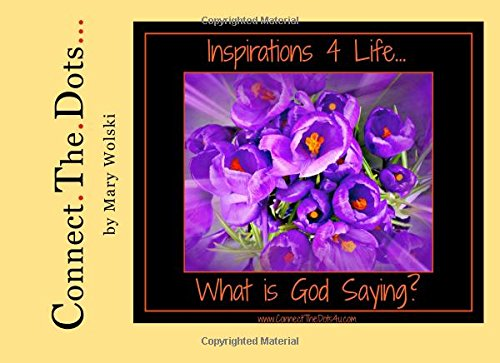 Inspirations 4 Life. What is God Saying?: Connect.The.Dots. (Volume 1): Wolski, Mary