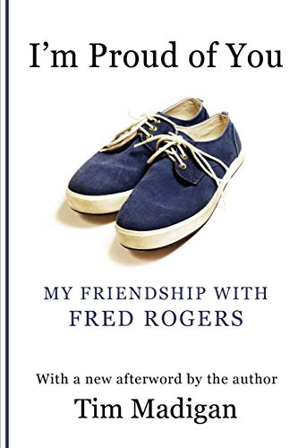 9781470155117: I'm Proud of You: My Friendship with Fred Rogers