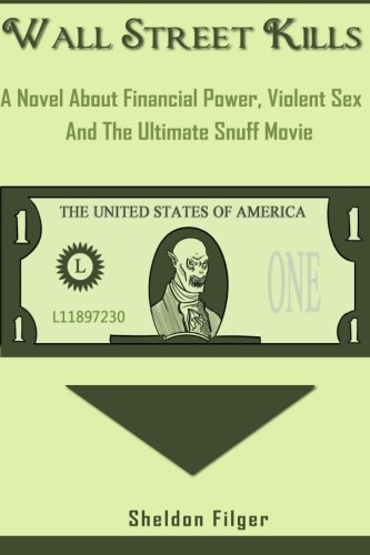 9781470156091: Wall Street Kills: A Novel About Financial Power, Violent Sex And The Ultimate Snuff Movie