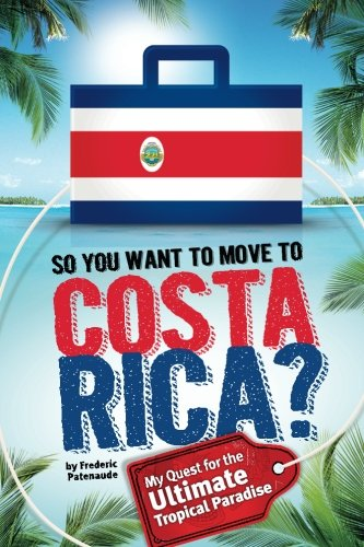 9781470159207: So, You Want to Move to Costa Rica?: My Quest for the Ultimate Tropical Paradise