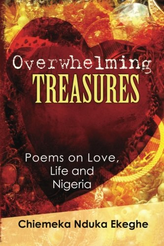 9781470159337: Overwhelming Treasures: Poems on Love,Life and Nigeria (Volume 1)