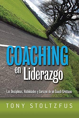 9781470165239: Coaching en Liderazgo: Las Disciplinas, Habilidades y Corazon de un Coach Cristiano