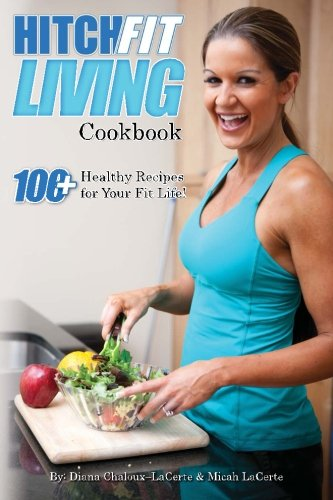 9781470165710: Hitch Fit Living Cookbook: 100+ Recipes For Your Fit Life: Volume 1