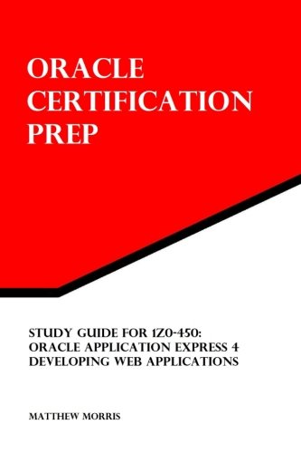 9781470167998: Study Guide for 1Z0-450: Oracle Application Express 4: Developing Web Applications: Oracle Certification Prep