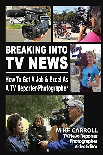 9781470169152: Breaking Into TV News How To Get A Job & Excel As A TV Reporter-Photographer