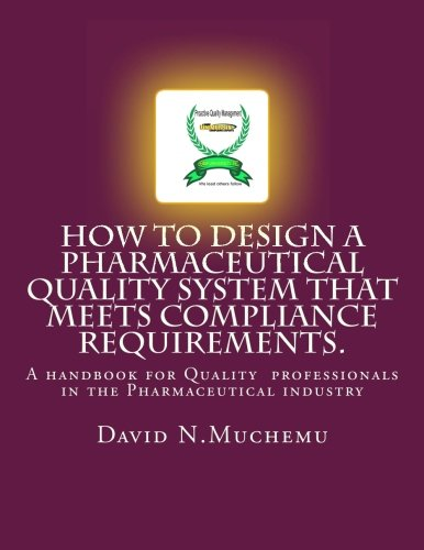 9781470169176: How to design a Pharmaceutical Quality system that meets Compliance requirements.: A handbook for professionals in the Pharmaceutical industry (Volume 1)