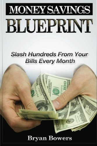 9781470172725: Money Savings Blueprint: Slash Hundreds From Your Bills Every Month